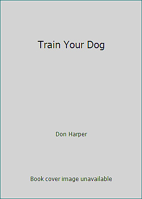 Train Your Dog by Don Harper