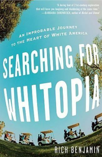 Searching for Whitopia: An Improbable Journey to the Heart of White America by