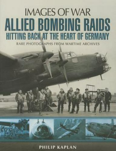Allied Bombing Raids: Hitting Back at the Heart of Germany (Images of War) .