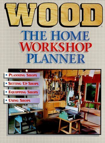 The Home Workshop Planner A Guide to Planning Setting Up Equipping