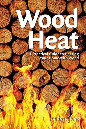 Wood Heat A Practical Guide to Heating Your Home with Wood $5.56