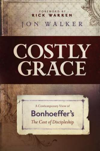 Costly Grace : A Contemporary View of Bonhoeffer#x27;s the Cost of Discipleship $4.09