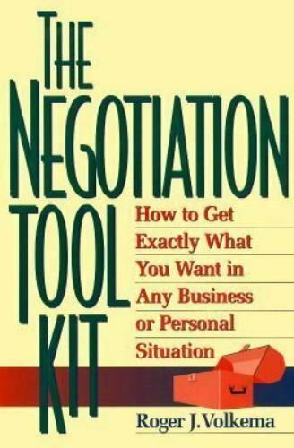 The Negotiation Toolkit : How to Get Exactly What You Want in Any Business or...