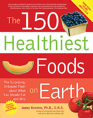 The 150 Healthiest Foods on Earth : The Surprising Unbiased Truth about What... $4.69