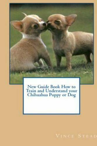 New Guide Book How to Train and Understand your Chihuahua Puppy or Dog Like ... $17.17
