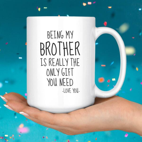 Being My Brother Is Really The Only Gift You Need Love You Mug Best Brother Gift