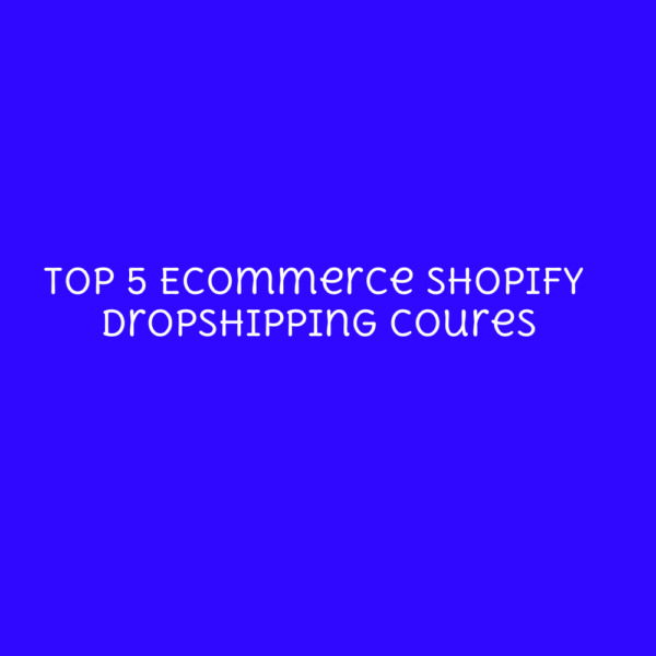 💥💥Top 5 Ecommerce Shopify Dropshipping Coures Learn amp; Earn🔥🔥 $20.99