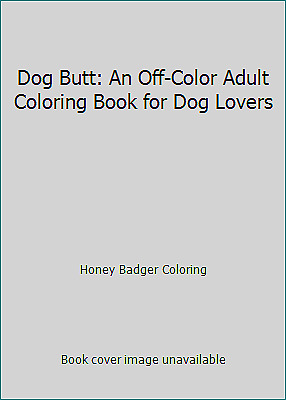 Dog Butt: An Off Color Adult Coloring Book for Dog Lovers $4.09