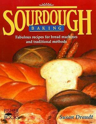 Sourdough Baking : Fabulous Recipes for Bread Machines and Traditional Methods