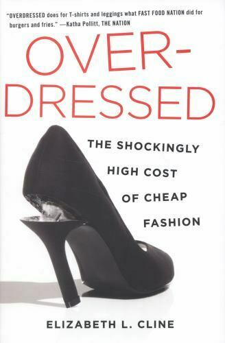 Over Dressed : The Shockingly High Cost of Cheap Fashion by Elizabeth L. Cline $4.09