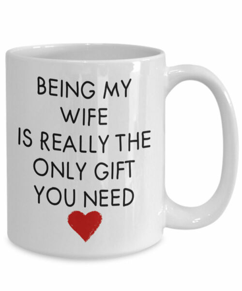 Being My Wife Is Really The Only Gift You Need Wife Gift Wife Mug Best Wife Gift