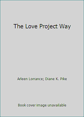 The Love Project Way by Arleen Lorrance; Diane K. Pike