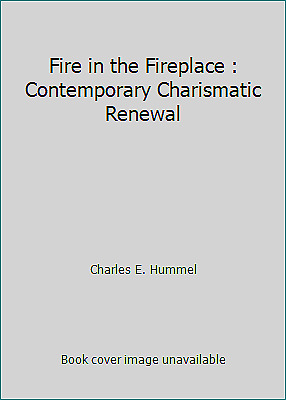 Fire in the Fireplace : Contemporary Charismatic Renewal by Charles E. Hummel