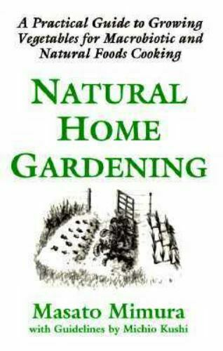 Natural Home Gardening : A Practical Guide to Growing Vegetables for... $4.09