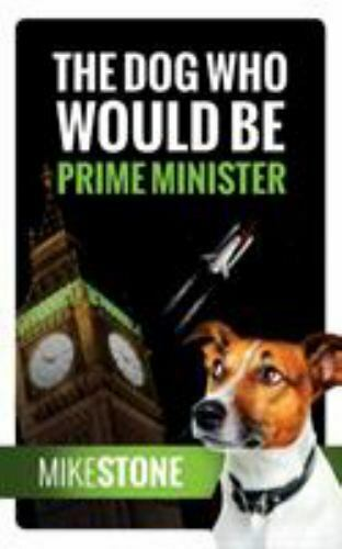 The Dog Who Would Be Prime Minister the Dog Prime Minister Series Book 1 $10.57