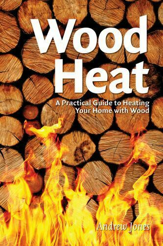 Wood Heat : A Practical Guide to Heating Your Home with Wood by Andrew Jones $4.23