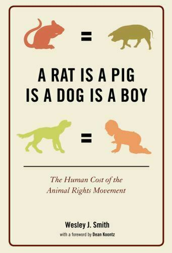 A Rat Is a Pig Is a Dog Is a Boy : The Human Cost of the Animal Rights Movement $5.66