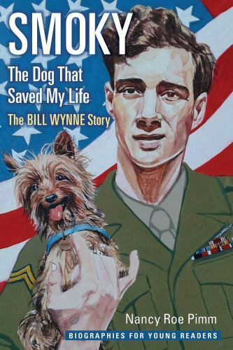 Smoky the Dog That Saved My Life : The Bill Wynne Story by Nancy Roe Pimm $12.38