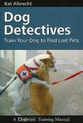 Dog Detectives: How to Train Your Dog to Find Lost Pets Dogwise Training $40.41