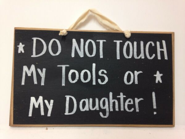 Do not touch my TOOLS or my daughter sign wood gift Dad Fathers day funny saying