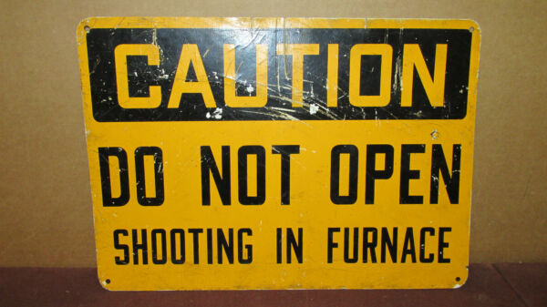 VTG Caution Plastic Sign Do Not Open Shooting in Furnace 14x10 USS US Steel S93 $79.99
