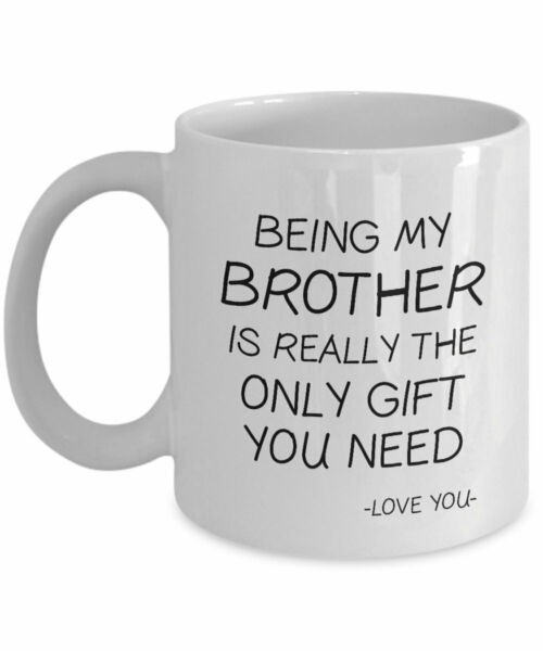 Being My Brother Is Really The Only Gift You Need Love You Coffee Mug Gift