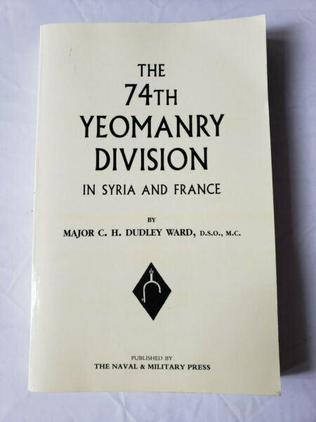 74th (Yeomanry) Division in Syria and France by C. H. Dudley Ward (2004... $12.99
