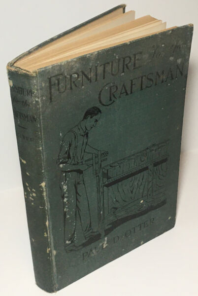 FURNITURE for the CRAFTSMAN by Paul D. Otter Vintage Carpentry Hardcover 1914 $30.00