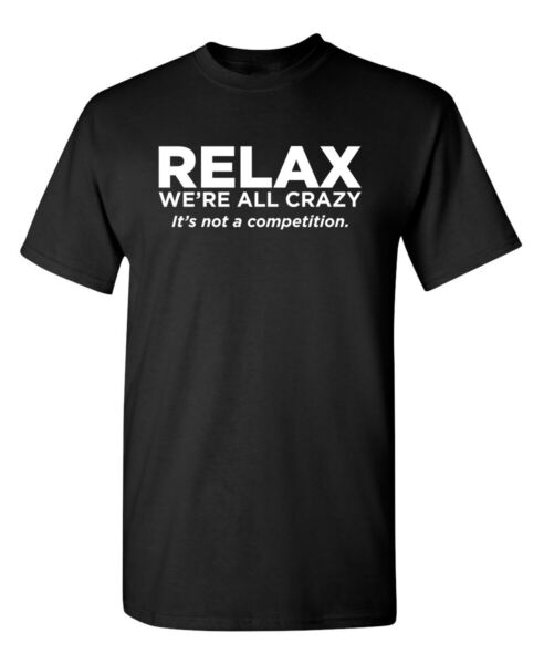 Relax Were All Crazy Sarcastic Crazy Cool Graphic Gift Idea Humor Funny T Shirt $19.99