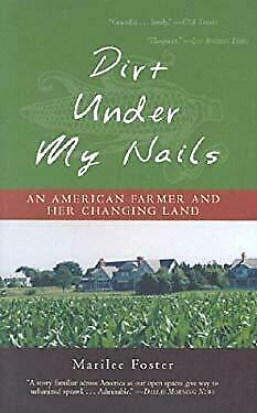 Dirt under My Nails : An American Farmer and Her Changing Land Marilee Foster $5.25