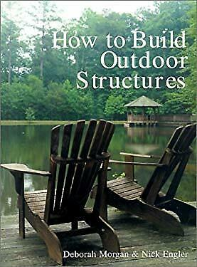 How to Build Outdoor Structures Paperback Deborah Morgan