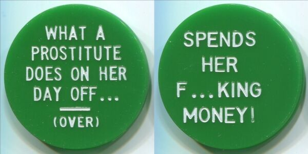 T163 What A Prostitute Does On Her Day Off Spends Her Money adult plastic token $2.69