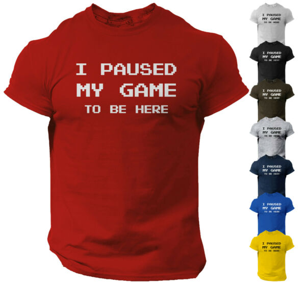 I Paused My Game to Be Here Funny Video Gamer Humor Joke for Men T Shirt $12.90