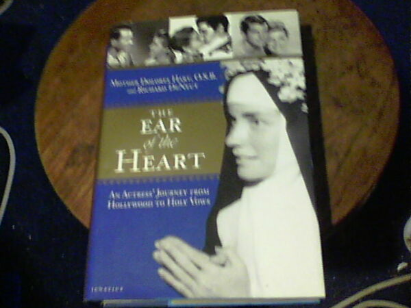 The Ear of the Heart by Dolores Hart an Actress' Journey from Hollywood to Holy