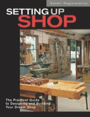 Setting up Shop : The Practical Guide to Designing and Building Your Dream Shop