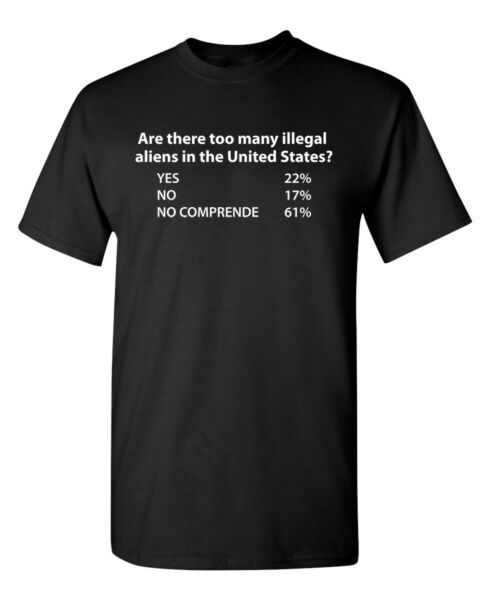 ARE THERE TOO MANY ILLEGAL ALIENS IN THE UNITED STATES T SHIRT WHI Funny ... $14.44