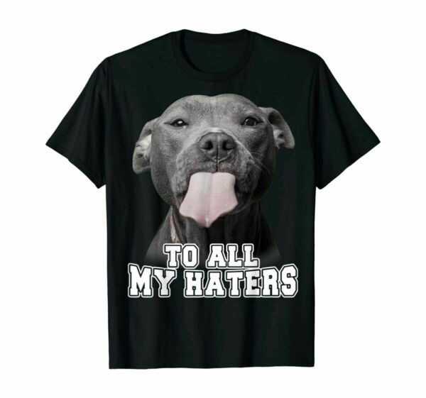 Pitbull Dog To All My Haters Shirt Pitbull Dog Lover Funny Gift T Shirt S 5XL $9.39