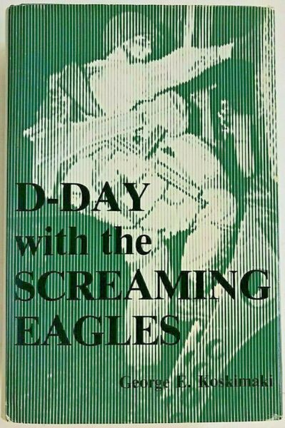 quot;D DAY WITH THE SCREAMING EAGLESquot; 101ST AIRBORNE DIV WW 2 UNIT HISTORY BOOK 1970 $49.99