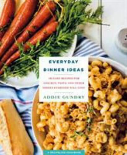 Everyday Dinner Ideas : 103 Easy Recipes with Chicken, Pasta and More by...