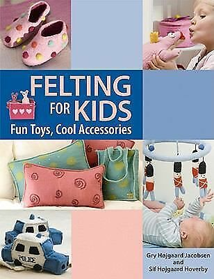 Felting for Kids : Fun Toys Cool Accessories by Gry Hojgaard Jacobsen and... $2.00
