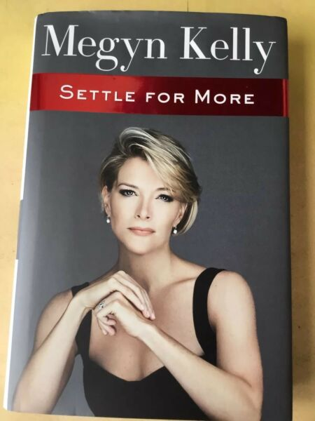 MEGYN KELLY SETTLE FOR MORE. Hardbound Book With Dust Jacket. Fox News. Trump.
