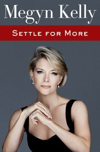 Settle for More by Megyn Kelly 2016 Hardcover