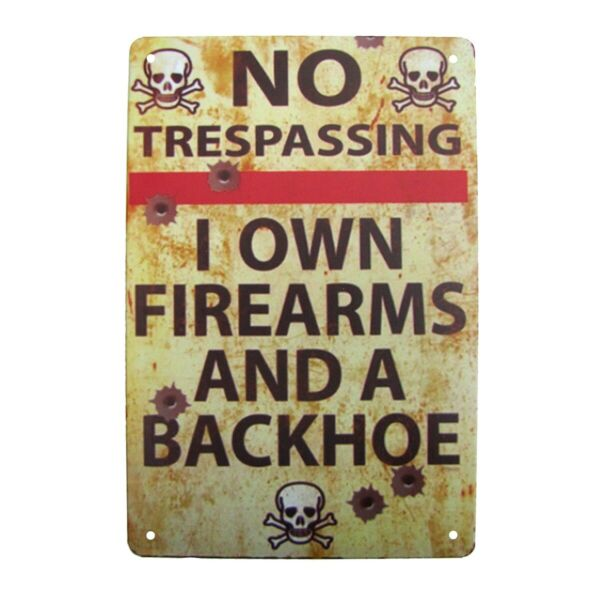 Funny Metal Firearms Backhoe Warn Sign No Trespassing Man Cave Garage Wall Decor $12.98