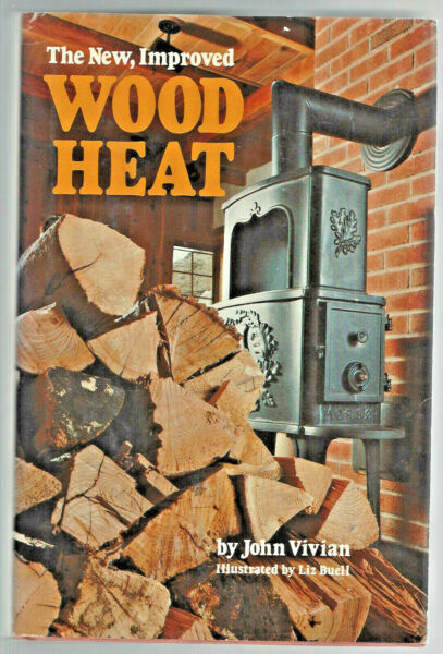 1978 The New Improved Wood Heat By John Vivian Illustrated by Liz Buell Rodale P $0.99