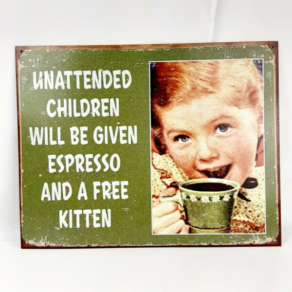 Unattended Children Given Espresso Kitten Funny Coffee Home Business Metal Sign