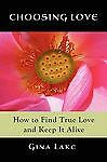 Choosing Love: How To Find True Love And Keep It Alive