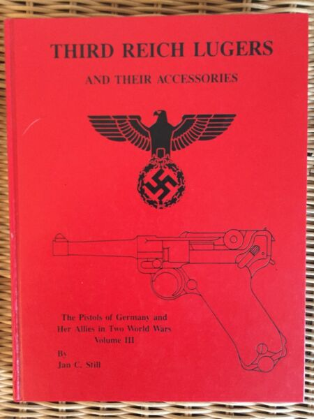 Third Reich Lugers and their Accessories: The Pistols of Germany and Her Allies