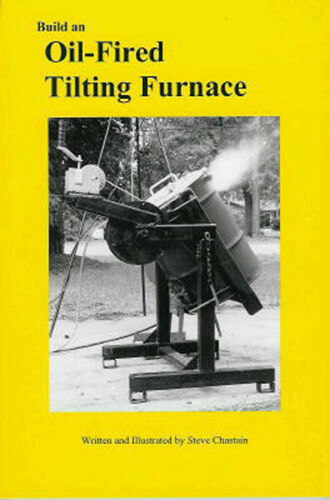 Build an Oil Fired Tilting Furnace by Steve Chastain $24.95
