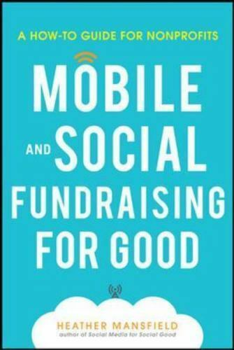 Mobile for Good: A How-To Fundraising Guide for Nonprofits by Heather Mansfield