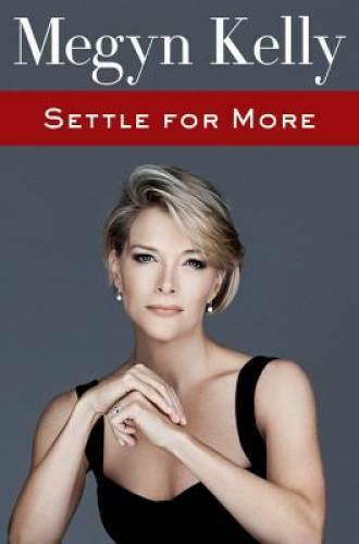 Settle for More Hardcover By Kelly Megyn GOOD